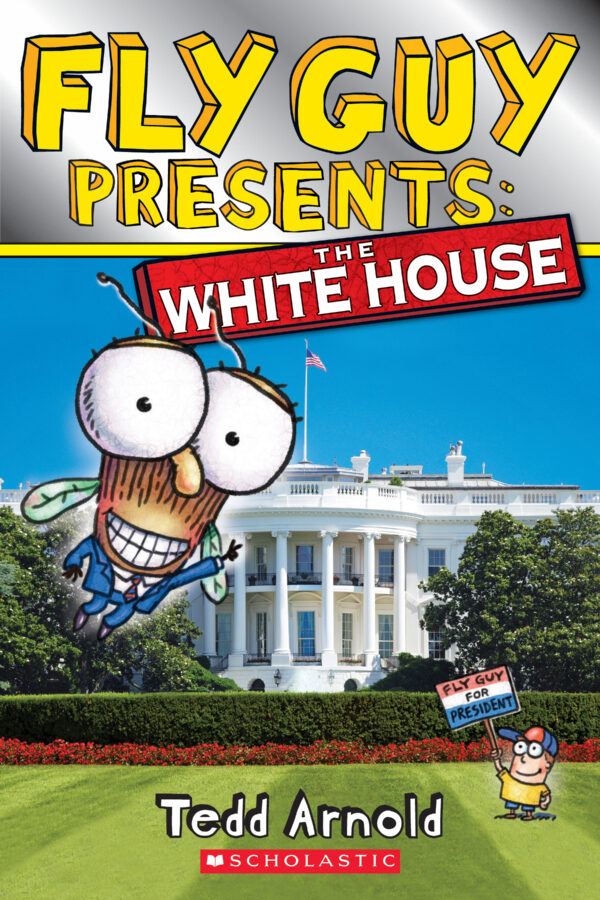 Tedd Arnold - Fly Guy Presents: The White House