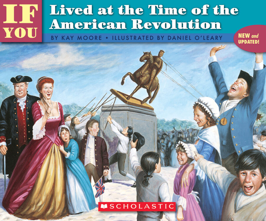 Kay Moore - If You Lived at the Time of the American Revolution