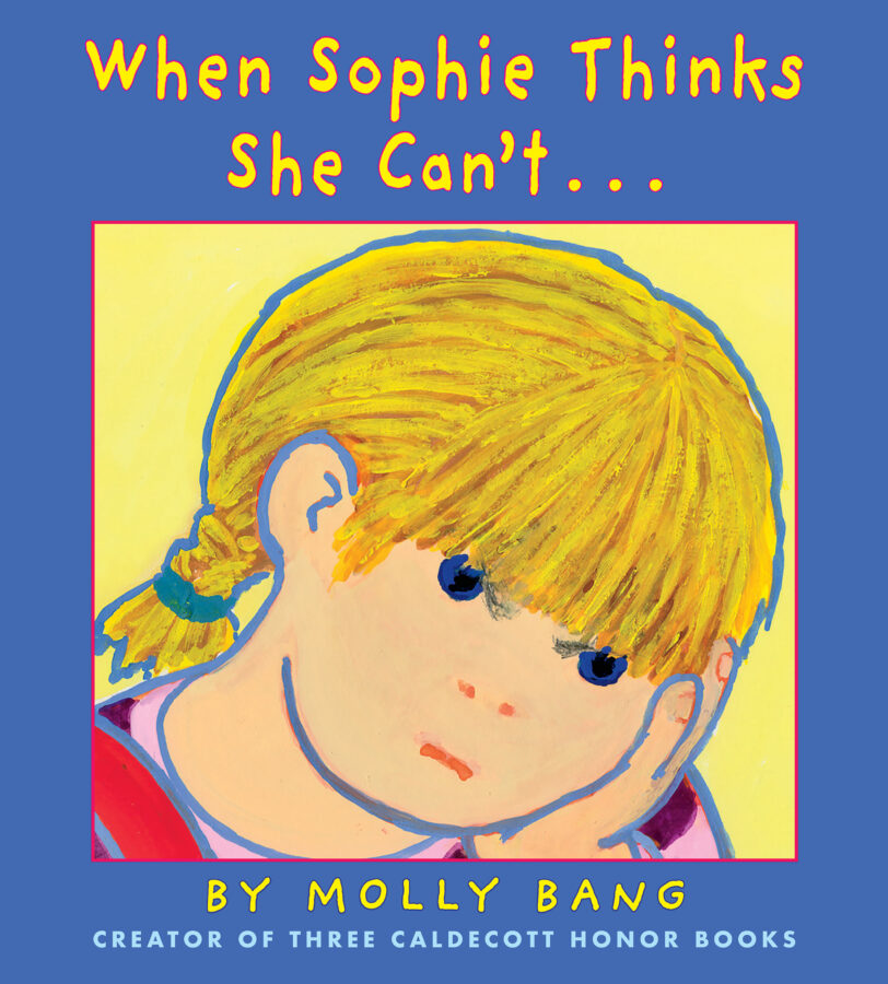 Molly Bang - When Sophie Thinks She Can't...