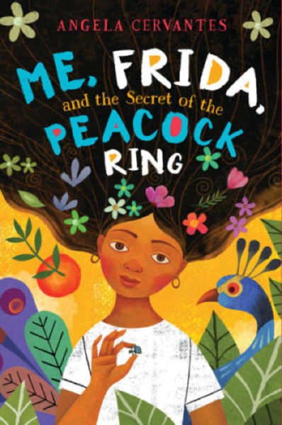 Angela Cervantes - Me, Frida, and the Secret of the Peacock Ring