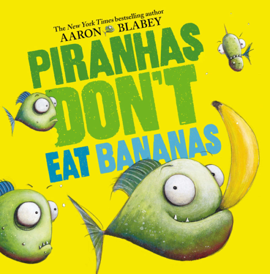 Aaron Blabey - Piranhas Don't Eat Bananas