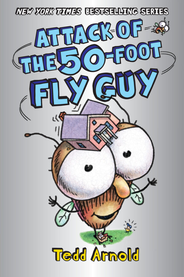 Tedd Arnold - Attack of the 50-Foot Fly Guy