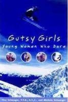 Gutsy Girls: Young Women Who Dare