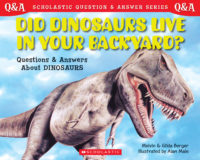 Scholastic Q & A: Did Dinosaurs Live in Your Backyard?