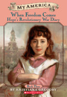 My America: When Freedom Comes, Hope's Revolutionary War Diary, Bk 3