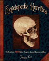 Encyclopedia Horrifica: The Terrifying Truth About Vampires, Ghosts, Monsters, and More