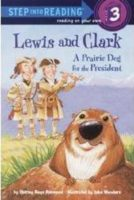 Lewis and Clark: A Prairie Dog for the President (Step Into Reading(