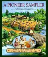 Pioneer Sampler: The Daily Life Of A Pioneer Family In 1840, A