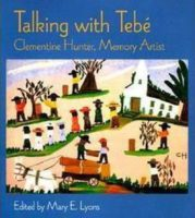 Talking With Tebe: Clementine Hunter, Memory Artist