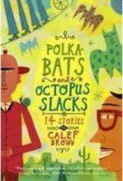 Polkabats and Octopus Slacks