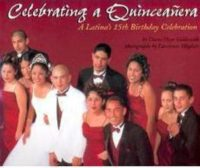 Celebrating A Quinceanera: A Latina's Fifteenth Birthday Celebration