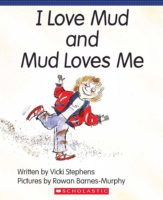 I Love Mud and Mud Loves Me