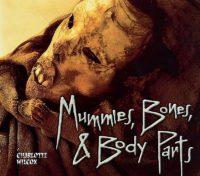Mummies, Bones, and Body Parts