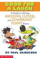 Good For A Laugh: A Guide to Writing Amusing, Clever, And Downright Funny Poems