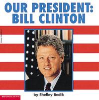 Our President: Bill Clinton
