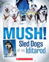 Mush! Sled Dogs of the Iditarod