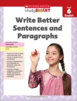 Scholastic Study Smart: Write Better Sentences and Paragraphs Level 6