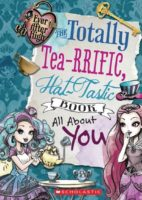 Ever After High: The Totally Tea-rrific, Hat-tastic Book All About You