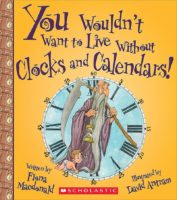You Wouldn't Want to Live Without Clocks and Calendars!