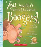 You Wouldn't Want to Live Without Boogers!